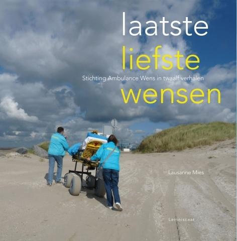 Laatste liefste wensen – verhalenboek over vijf jaar Stichting Ambulance Wens